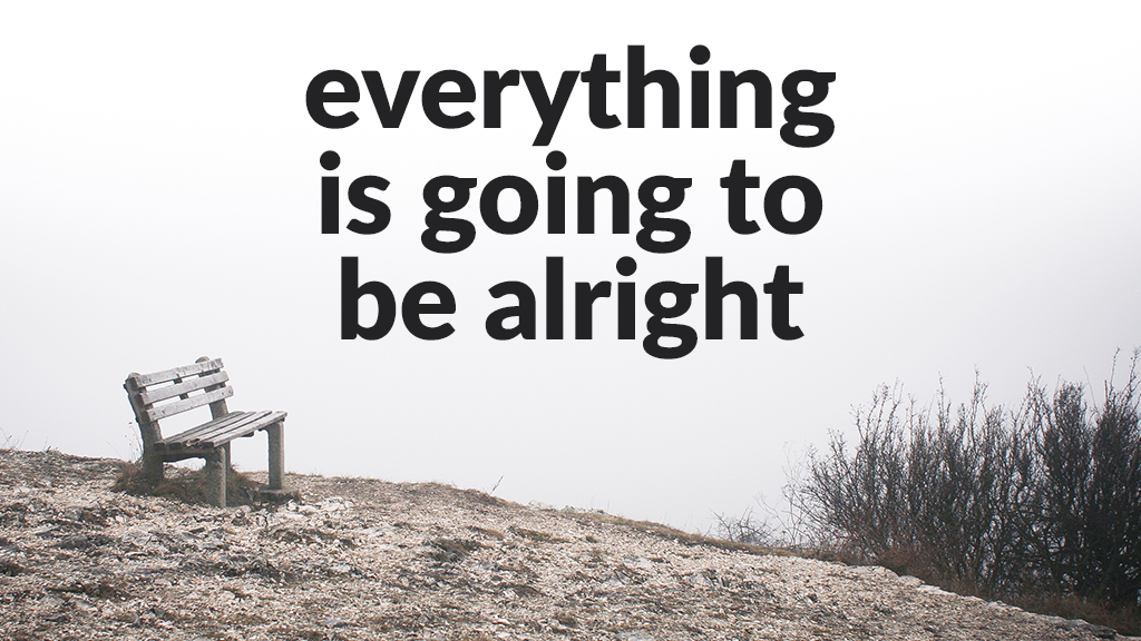 Image result for everything is going to be alright